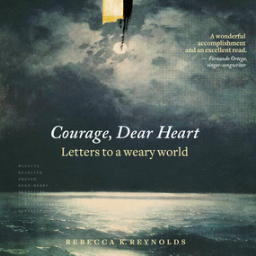 Courage, Dear Heart: Letters to a Weary World by Rebecca K Reynolds...