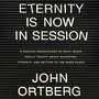 Eternity is Now in Session: A Radical Rediscovery of What Jesus Really Taught About Salvation, Eternity, and Getting to the Good Place