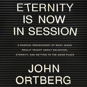 Eternity is Now in Session: A Radical Rediscovery of What Jesus Really Taught About Salvation, Eternity, and Getting to the Good Place by John Ortberg and Dean Gallagher...