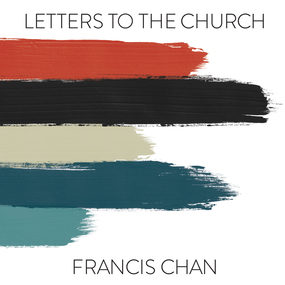 Letters to the Church by Francis Chan...