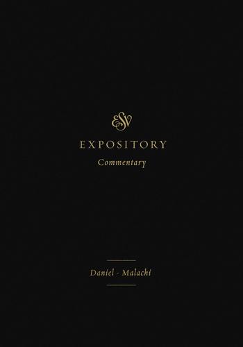 ESVEC: Daniel - Malachi (ESV Expository Commentary)