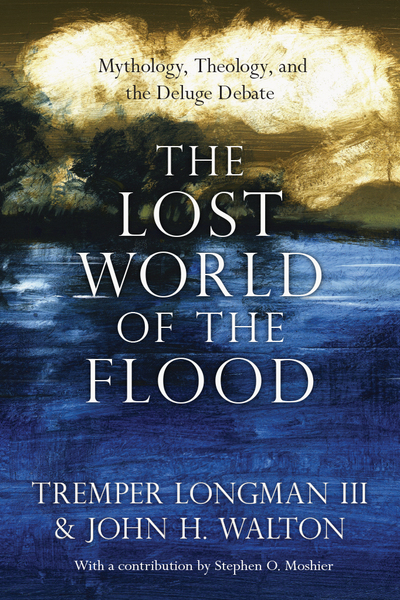 Lost World of the Flood: Mythology, Theology, and the Deluge Debate