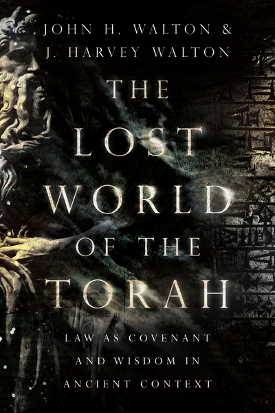 Lost World of the Torah: Law as Covenant and Wisdom in Ancient Context