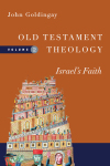 Old Testament Theology, Volume 2: Israel's Faith