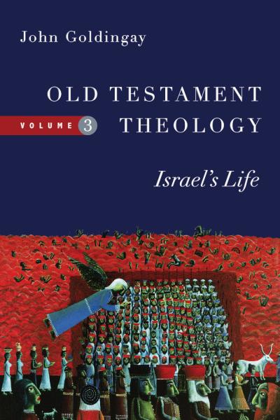 Old Testament Theology, Volume 3: Israel's Life