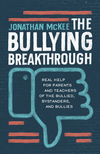 The Bullying Breakthrough: Real Help for Parents and Teachers of the Bullied, Bystanders, and Bullies