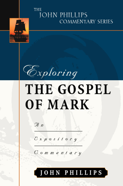John Phillips Commentary Series - Exploring the Gospel of Mark