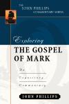 John Phillips Commentary Series - Exploring the Gospel of Mark