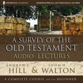 Survey of the Old Testament: Audio Lectures by Andrew E. Hill, John H. Walton and ...