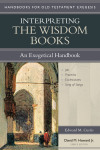 Handbooks for Old Testament Exegesis: Interpreting the Wisdom Books (HOTE)