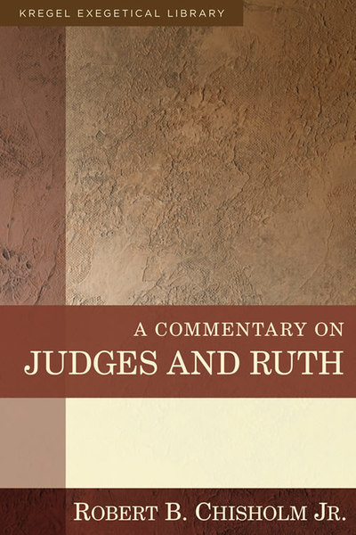 Kregel Exegetical Library Series: Commentary on Judges and Ruth