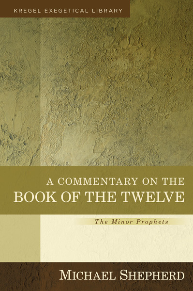 Kregel Exegetical Library Series: Commentary on the Book of the 12