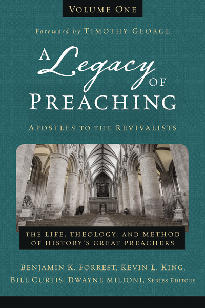 Legacy of Preaching, Volume One—Apostles to the Revivalists