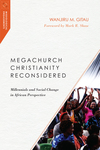 Megachurch Christianity Reconsidered: Millennials and Social Change in African Perspective