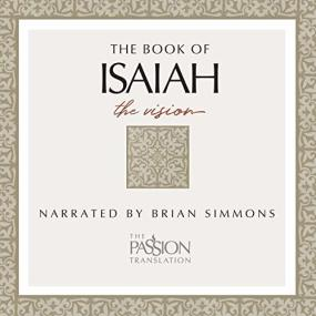 Isaiah: The Vision - The Passion Translation Audio by Brian Simmons...