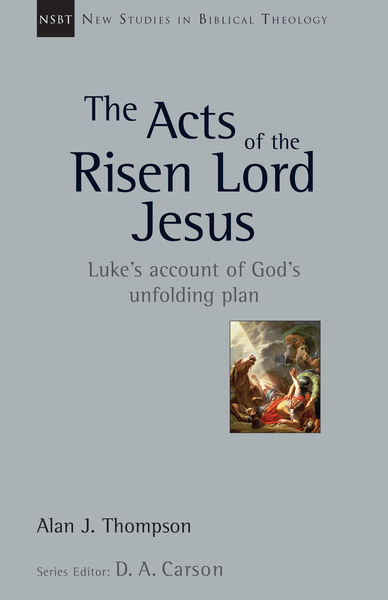 New Studies in Biblical Theology - The Acts of the Risen Lord Jesus: Luke's Account of God's Unfolding Plan (NSBT)