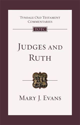 Tyndale Old Testament Commentaries: Judges and Ruth (Evans 2017) — TOTC
