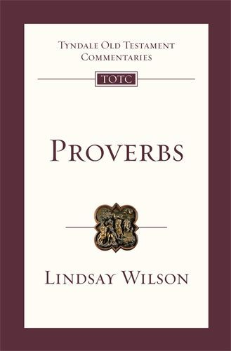 Tyndale Old Testament Commentaries: Proverbs (Wilson 2017) — TOTC