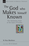 New Studies in Biblical Theology - The God Who Makes Himself Known: The Missionary Heart of the Book of Exodus (NSBT)