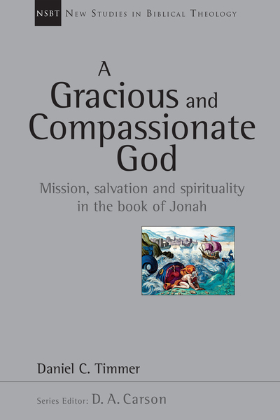 New Studies in Biblical Theology - A Gracious and Compassionate God: Mission, Salvation and Spirituality in the Book of Jonah (NSBT)