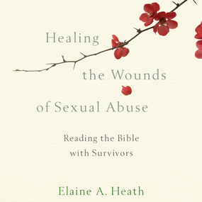 Healing the Wounds of Sexual Abuse: Reading the Bible with Survivors by Elaine A. Heath...