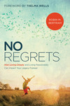 No Regrets: How Loving Deeply and Living Passionately Can Impact Your Legacy Forever