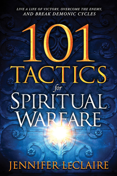 101 Tactics for Spiritual Warfare: Live a Life of Victory, Overcome the Enemy, and Break Demonic Cycles