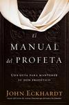 El manual del profeta / The Prophet's Manual: Una guía para mantener su don profético
