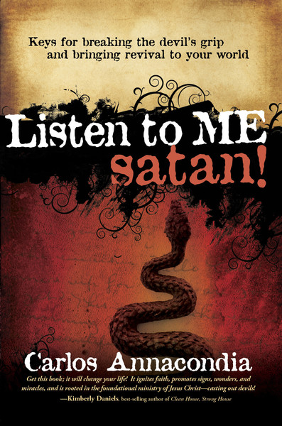 Listen To Me Satan!: Keys for breaking the devil's grip and bringing revival to your world
