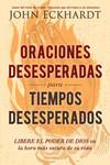 Oraciones desesperadas para tiempos desesperados / Desperate Prayers for Desperate Times: Libere el poder de Dios en la hora más oscura de su vida