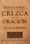Devocional crezca en la oración / Growing in Prayer Devotional: Un viaje de 100 días