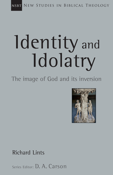 New Studies in Biblical Theology - Identity and Idolatry: The Image of God and Its Inversion (NSBT)