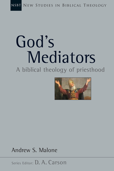 New Studies in Biblical Theology - God's Mediators: A Biblical Theology of Priesthood (NSBT)