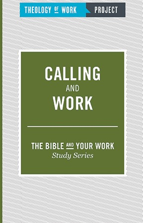 Calling and Work - Bible and Your Work Study Series