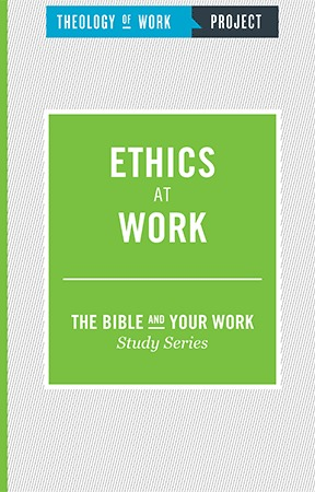 Ethics at Work - Bible and Your Work Study Series