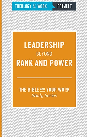 Leadership Beyond Rank and Power - Bible and Your Work Study Series