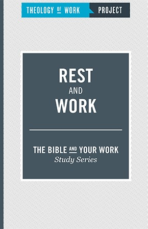 Rest and Work - Bible and Your Work Study Series