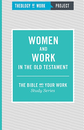 Women and Work in the Old Testament - Bible and Your Work Study Series