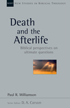 New Studies in Biblical Theology - Death and the Afterlife: Biblical Perspectives on Ultimate Questions (NSBT)