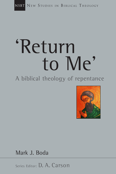 New Studies in Biblical Theology - 'Return To Me': A Biblical Theology of Repentance (NSBT)