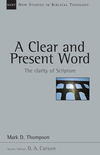 New Studies in Biblical Theology - A Clear and Present Word: The Clarity of Scripture (NSBT)