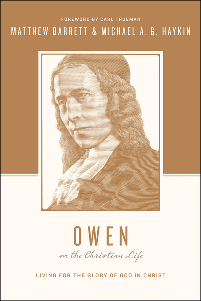 Owen on the Christian Life: Living for the Glory of God in Christ