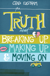 Truth About Breaking Up, Making Up, and Moving On