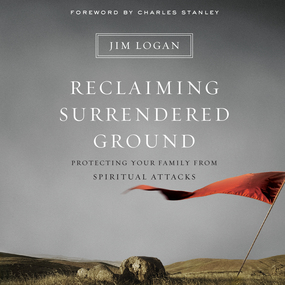 Reclaiming Surrendered Ground: Protecting Your Family from Spiritual Attacks by Jim Logan and Stephen Graybill...