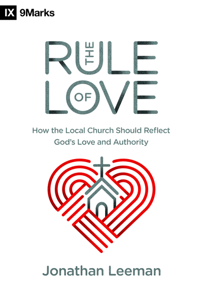 The Rule of Love: How the Local Church Should Reflect God's Love and