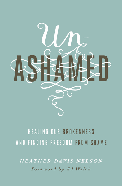 Unashamed: Healing Our Brokenness and Finding Freedom from Shame