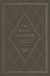 The Soul in Paraphrase: A Treasury of Classic Devotional Poems