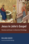 Jesus in John's Gospel: Structure and Issues in Johannine Christology