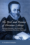The Peril and Promise of Christian Liberty: Richard Hooker, the Puritans, and Protestant Political Theology