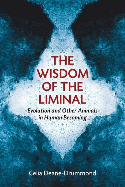 The Wisdom of the Liminal: Evolution and Other Animals in Human Becoming